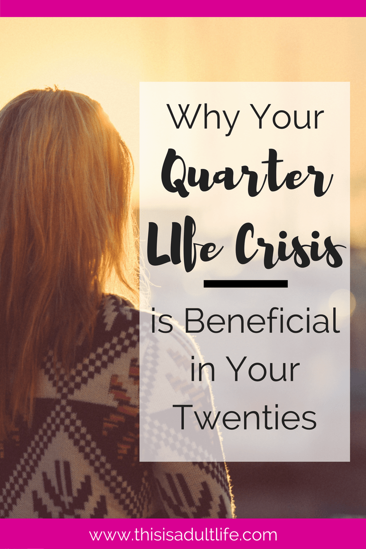Benefits of Your Quarter Life Crisis
