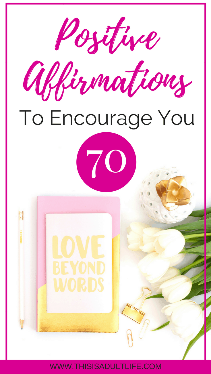 70 Positive Affirmations to Encourage You