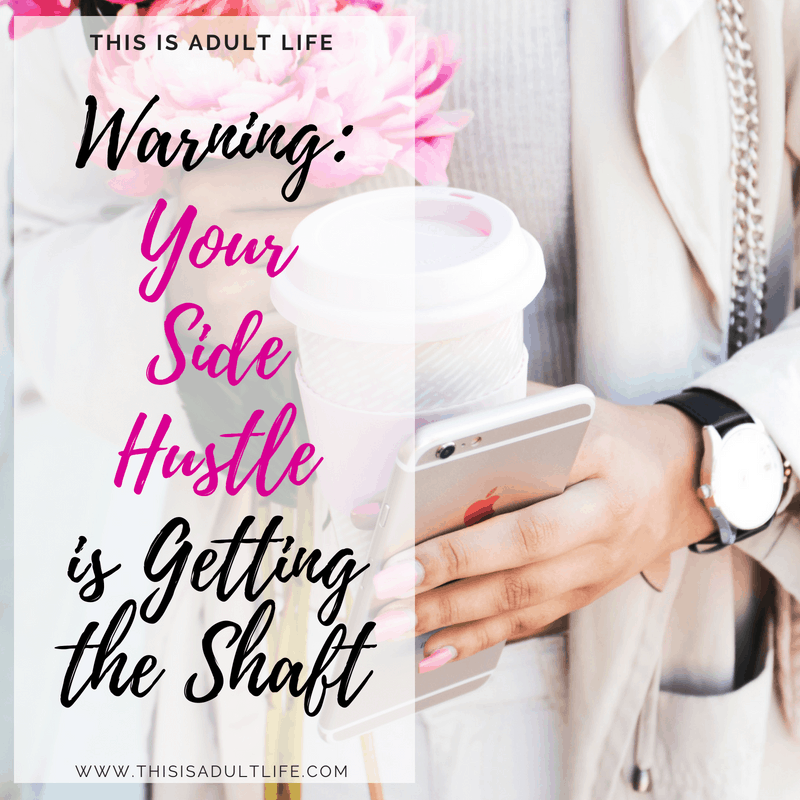 Your Side Hustle is Getting the Shaft
